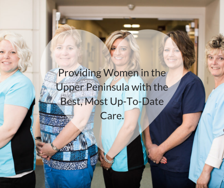 Providing Women in the Upper Peninsula with the Best, Most Up-To-Date Care.(1)